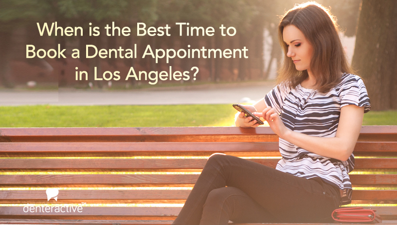 when is the best time to book dentist los angeles