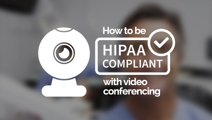 How to be HIPAA compliant with video conferencing